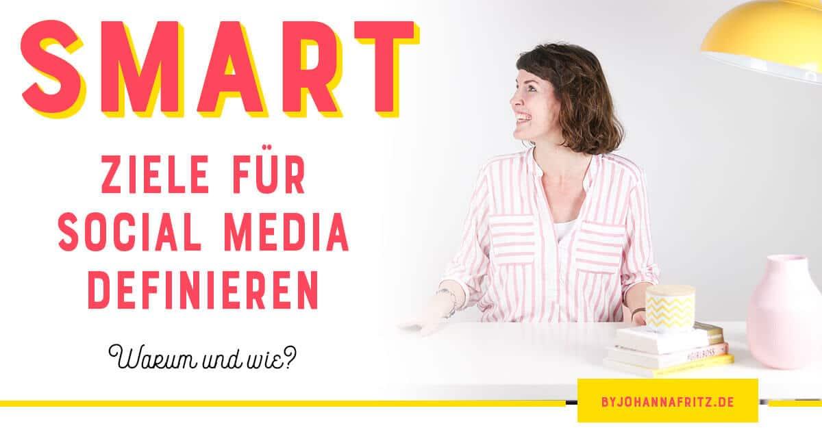 Warum du Ziele für deine Social Media Kanäle definieren solltest und wie du die SMART-Methode dafür nutzen kannst - Johanna Fritz