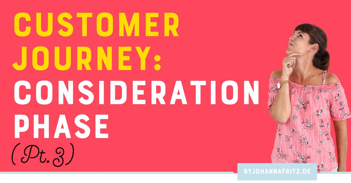Die fünf Schritte der Customer Journey Teil 3/6 – Consideration Phase