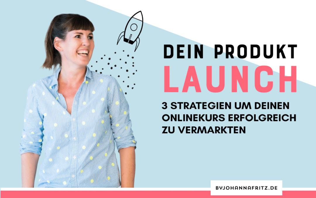 Dein Produkt Launch: 3 Strategien um deinen Onlinekurs erfolgreich zu vermarkten